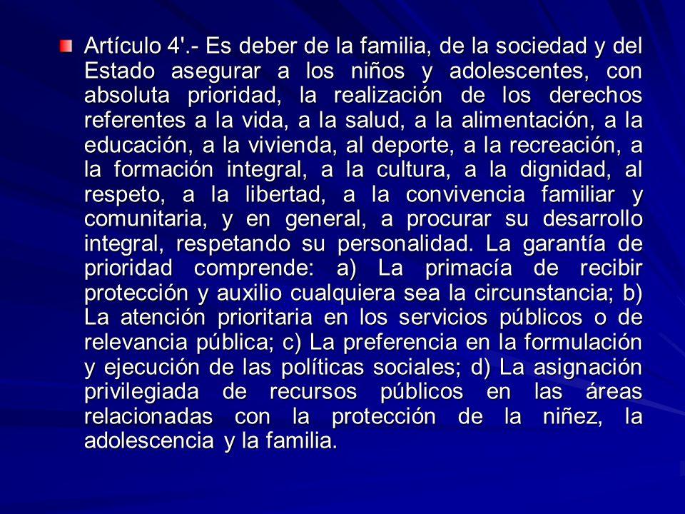 Artículo 4'.- Es deber de la familia, de la sociedad y del Estado asegurar a los niños y adolescentes, con absoluta prioridad, la realización de los d