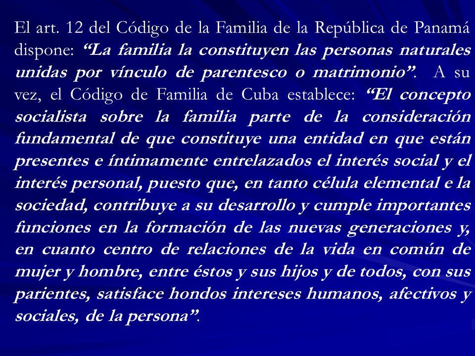 El art. 12 del Código de la Familia de la República de Panamá dispone: La familia la constituyen las personas naturales unidas por vínculo de parentes