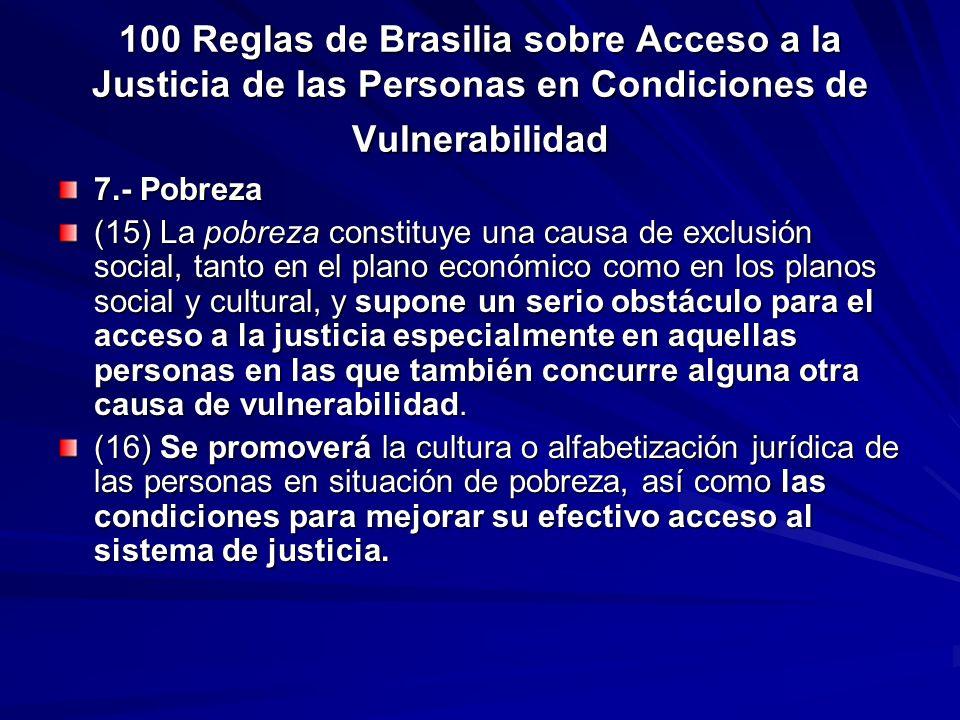 100 Reglas de Brasilia sobre Acceso a la Justicia de las Personas en Condiciones de Vulnerabilidad 7.- Pobreza (15) La pobreza constituye una causa de