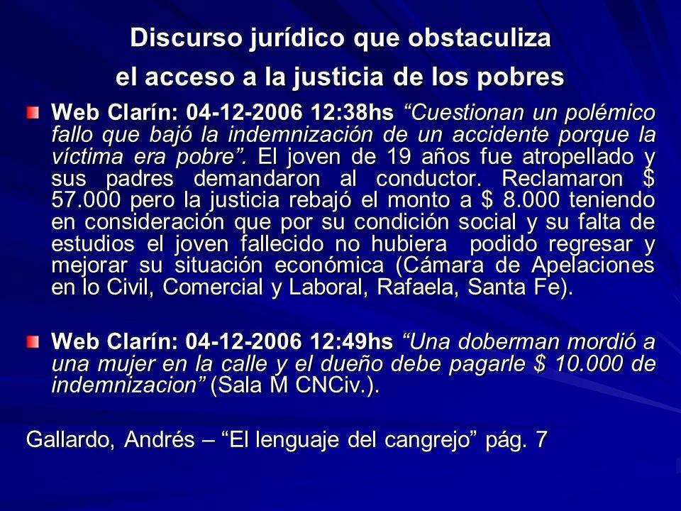 Discurso jurídico que obstaculiza el acceso a la justicia de los pobres Web Clarín: 04-12-2006 12:38hs Cuestionan un polémico fallo que bajó la indemn
