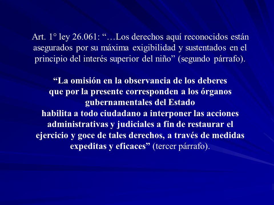 Art. 1° ley 26.061: …Los derechos aquí reconocidos están asegurados por su máxima exigibilidad y sustentados en el principio del interés superior del