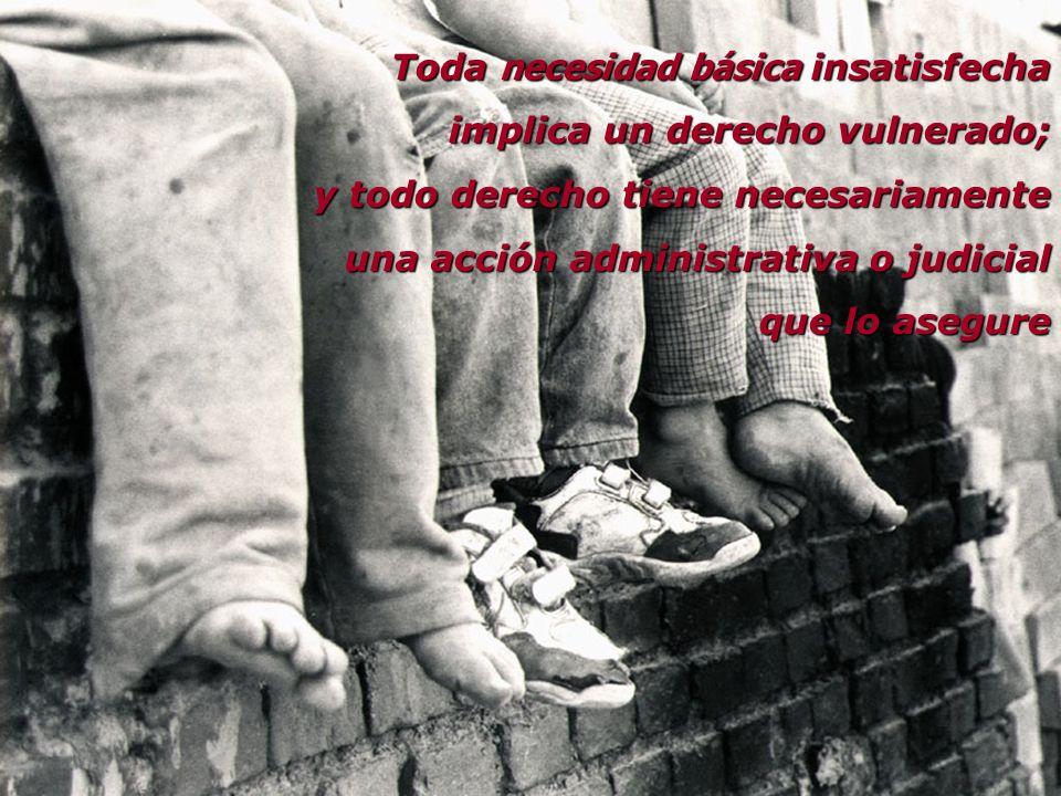 Toda necesidad básica insatisfecha implica un derecho vulnerado; implica un derecho vulnerado; y todo derecho tiene necesariamente y todo derecho tien