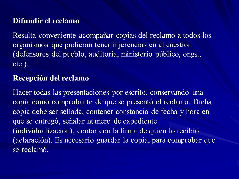Difundir el reclamo Resulta conveniente acompañar copias del reclamo a todos los organismos que pudieran tener injerencias en al cuestión (defensores
