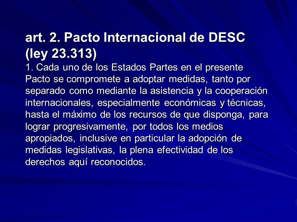 art. 2. Pacto Internacional de DESC (ley 23.313) 1. Cada uno de los Estados Partes en el presente Pacto se compromete a adoptar medidas, tanto por sep