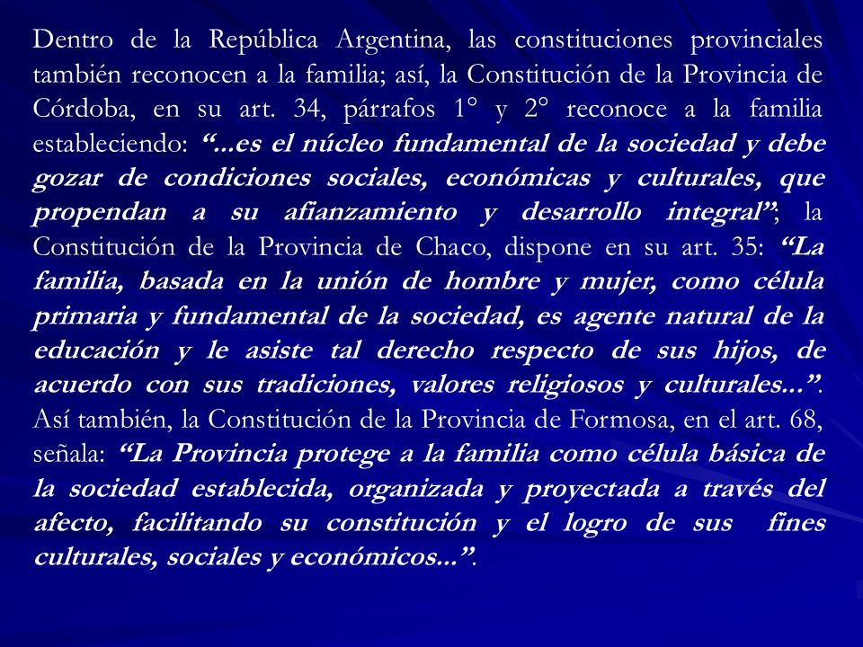 Dentro de la República Argentina, las constituciones provinciales también reconocen a la familia; así, la Constitución de la Provincia de Córdoba, en