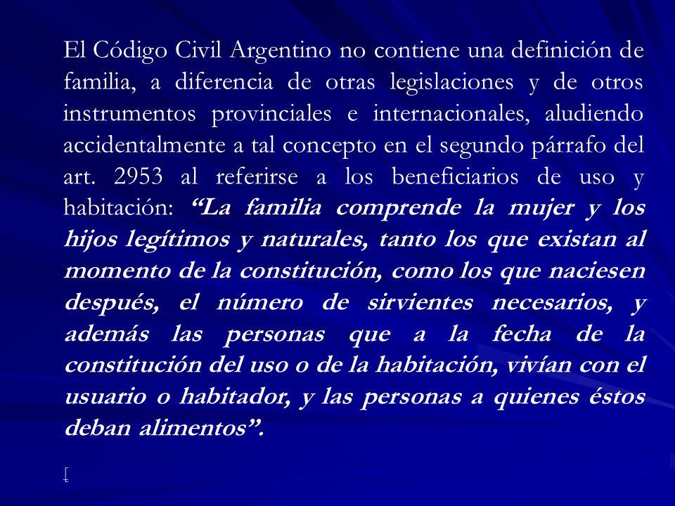 El Código Civil Argentino no contiene una definición de familia, a diferencia de otras legislaciones y de otros instrumentos provinciales e internacio