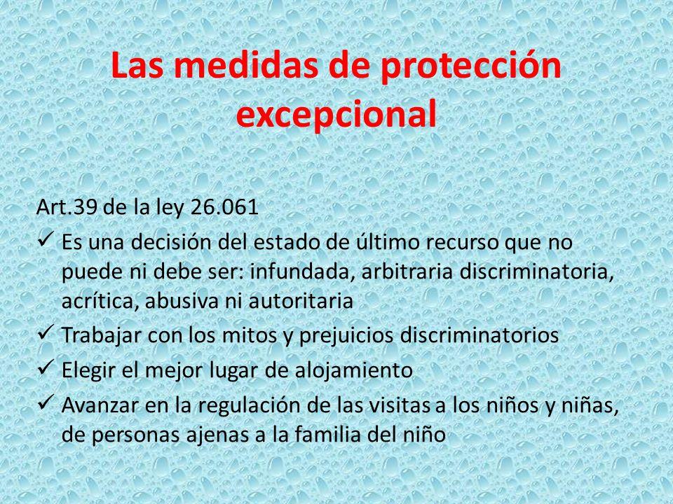 Las medidas de protección excepcional Art.39 de la ley 26.061 Es una decisión del estado de último recurso que no puede ni debe ser: infundada, arbitr
