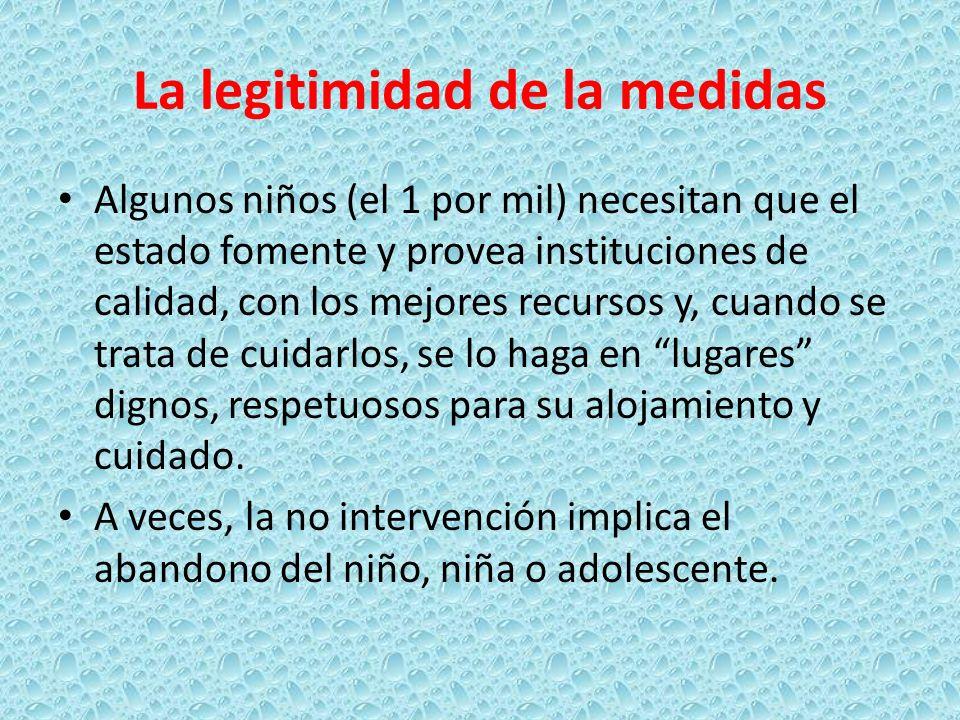 La legitimidad de la medidas Algunos niños (el 1 por mil) necesitan que el estado fomente y provea instituciones de calidad, con los mejores recursos