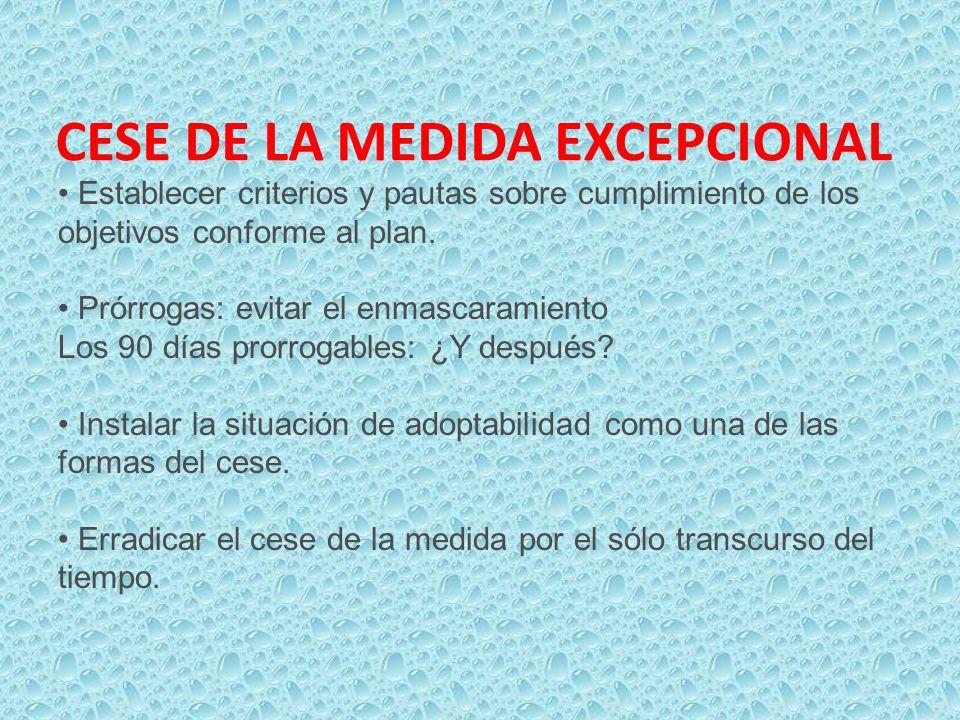CESE DE LA MEDIDA EXCEPCIONAL Establecer criterios y pautas sobre cumplimiento de los objetivos conforme al plan. Prórrogas: evitar el enmascaramiento