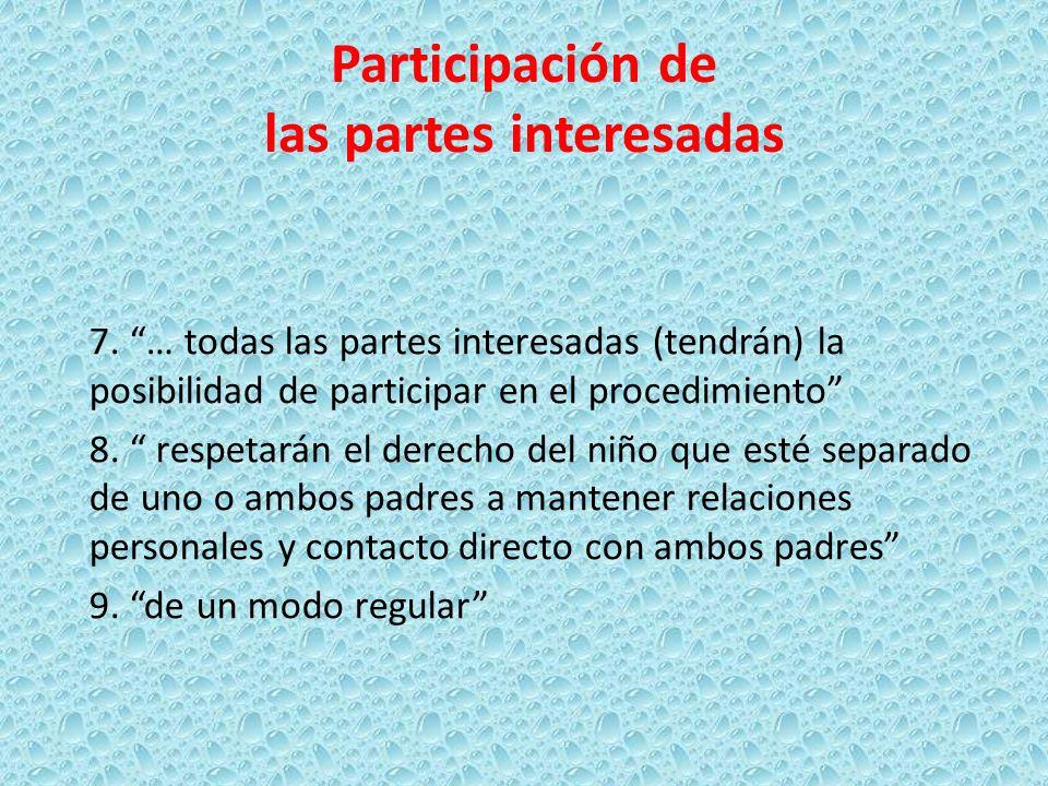 Participación de las partes interesadas 7. … todas las partes interesadas (tendrán) la posibilidad de participar en el procedimiento 8. respetarán el
