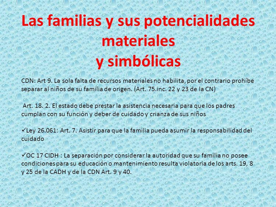 Las familias y sus potencialidades materiales y simbólicas CDN: Art 9. La sola falta de recursos materiales no habilita, por el contrario prohíbe sepa