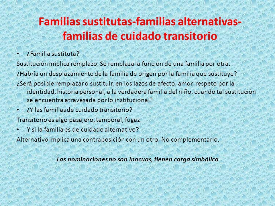 Familias sustitutas-familias alternativas- familias de cuidado transitorio ¿Familia sustituta? Sustitución implica remplazo. Se remplaza la función de