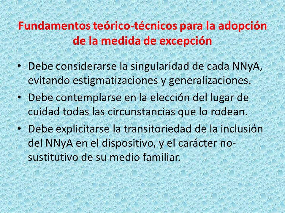 Fundamentos teórico-técnicos para la adopción de la medida de excepción Debe considerarse la singularidad de cada NNyA, evitando estigmatizaciones y g