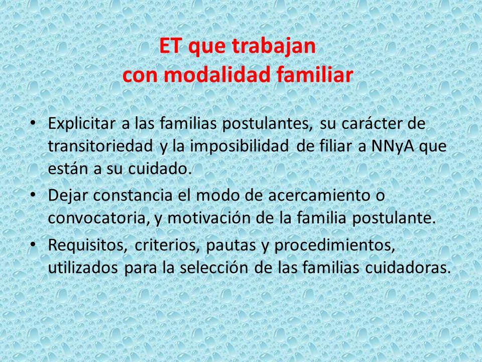 ET que trabajan con modalidad familiar Explicitar a las familias postulantes, su carácter de transitoriedad y la imposibilidad de filiar a NNyA que es
