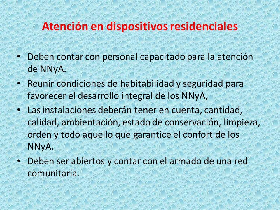 Atención en dispositivos residenciales Deben contar con personal capacitado para la atención de NNyA. Reunir condiciones de habitabilidad y seguridad