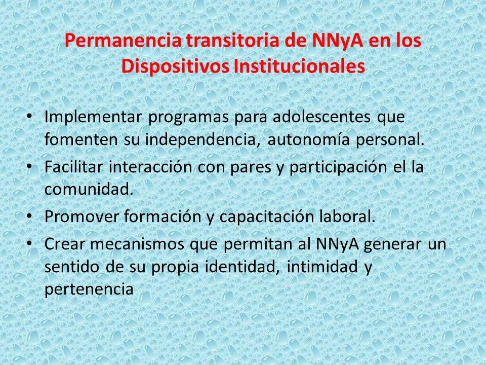 Permanencia transitoria de NNyA en los Dispositivos Institucionales Implementar programas para adolescentes que fomenten su independencia, autonomía p