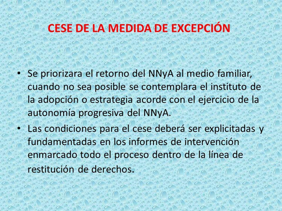 CESE DE LA MEDIDA DE EXCEPCIÓN Se priorizara el retorno del NNyA al medio familiar, cuando no sea posible se contemplara el instituto de la adopción o
