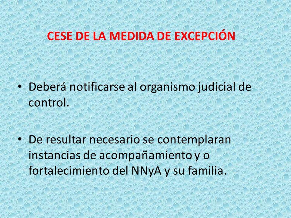 Deberá notificarse al organismo judicial de control. De resultar necesario se contemplaran instancias de acompañamiento y o fortalecimiento del NNyA y