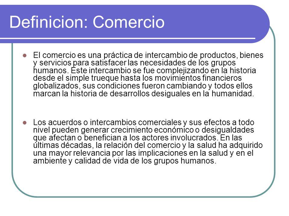 Definicion: Comercio El comercio es una práctica de intercambio de productos, bienes y servicios para satisfacer las necesidades de los grupos humanos