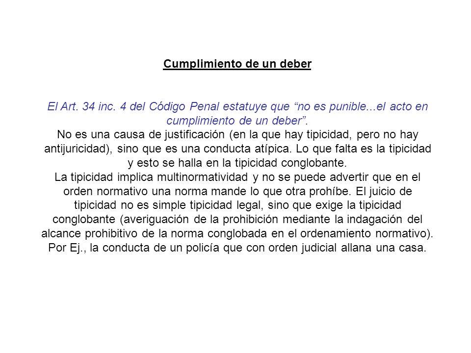 Cumplimiento de un deber El Art. 34 inc. 4 del Código Penal estatuye que no es punible...el acto en cumplimiento de un deber. No es una causa de justi