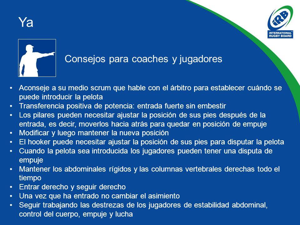 Consejos para coaches y jugadores Aconseje a su medio scrum que hable con el árbitro para establecer cuándo se puede introducir la pelota Transferenci