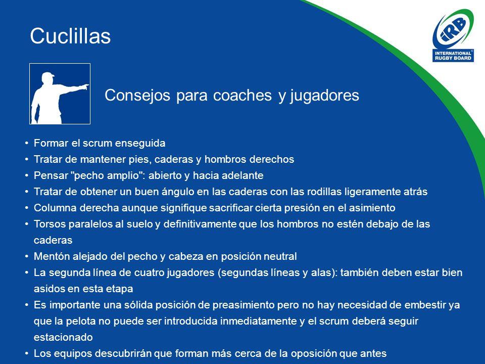 Consejos para coaches y jugadores Formar el scrum enseguida Tratar de mantener pies, caderas y hombros derechos Pensar