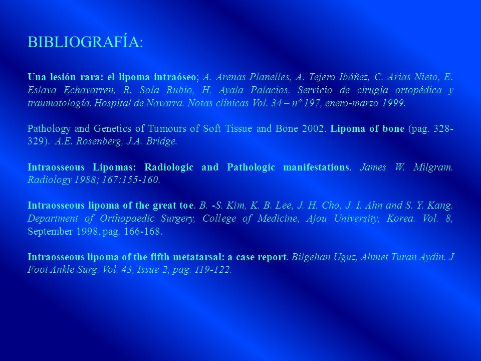 BIBLIOGRAFÍA: Una lesión rara: el lipoma intraóseo; A. Arenas Planelles, A. Tejero Ibáñez, C. Arias Nieto, E. Eslava Echavarren, R. Sola Rubio, H. Aya