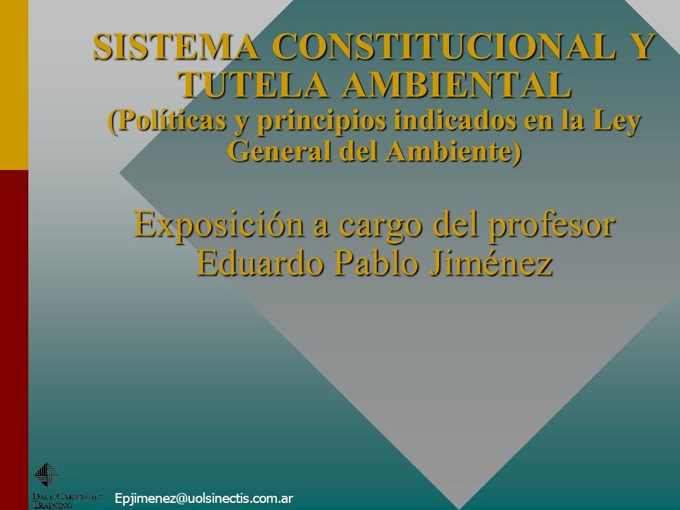 Epjimenez@uolsinectis.com.ar SISTEMA CONSTITUCIONAL Y TUTELA AMBIENTAL (Políticas y principios indicados en la Ley General del Ambiente) Exposición a