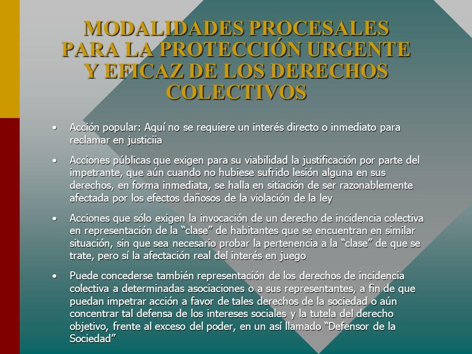 MODALIDADES PROCESALES PARA LA PROTECCIÓN URGENTE Y EFICAZ DE LOS DERECHOS COLECTIVOS Acción popular: Aquí no se requiere un interés directo o inmedia