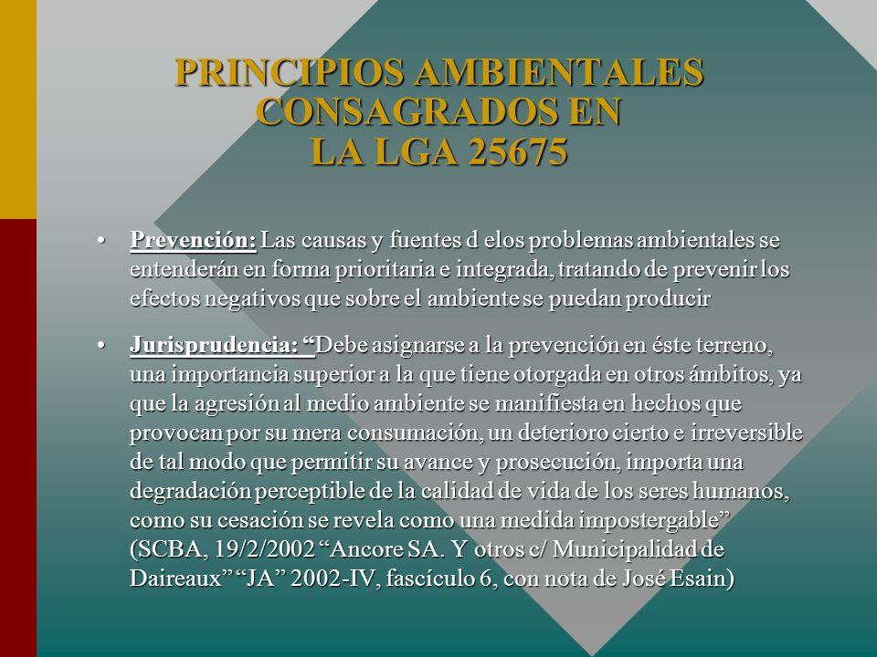 PRINCIPIOS AMBIENTALES CONSAGRADOS EN LA LGA 25675 Cooperación: Los recursos naturales y los sistemas ecológicos compartidos serán utilizados en forma equitativa y racional.