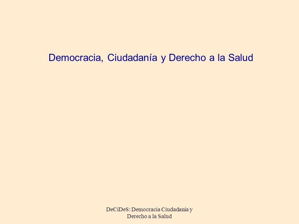 DeCiDeS: Democracia Ciudadanía y Derecho a la Salud Democracia, Ciudadanía y Derecho a la Salud