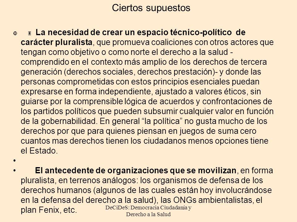 DeCiDeS: Democracia Ciudadanía y Derecho a la Salud 3 La necesidad de crear un espacio técnico-político de carácter pluralista, que promueva coalicion