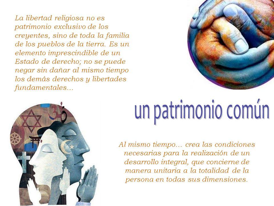 La libertad religiosa no es patrimonio exclusivo de los creyentes, sino de toda la familia de los pueblos de la tierra.