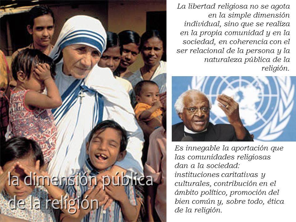 La libertad religiosa no se agota en la simple dimensión individual, sino que se realiza en la propia comunidad y en la sociedad, en coherencia con el ser relacional de la persona y la naturaleza pública de la religión.
