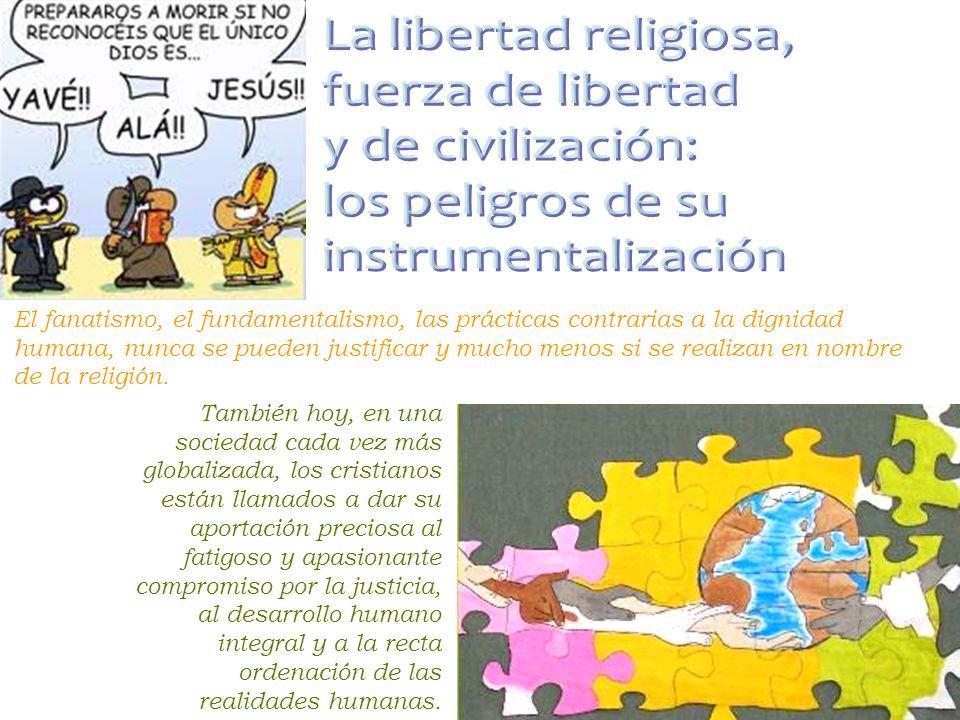 La libertad religiosa no se agota en la simple dimensión individual, sino que se realiza en la propia comunidad y en la sociedad, en coherencia con el