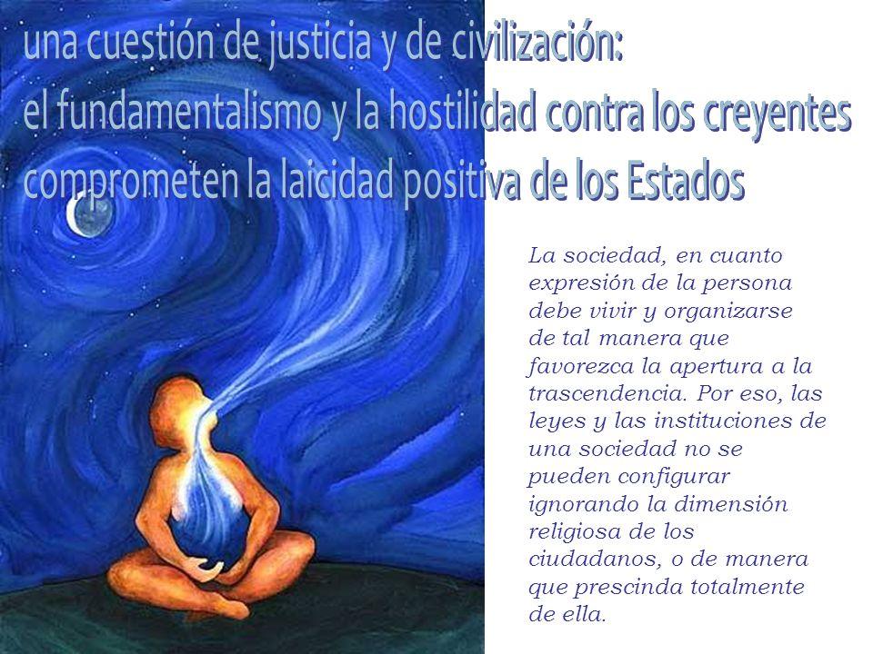 La sociedad, en cuanto expresión de la persona debe vivir y organizarse de tal manera que favorezca la apertura a la trascendencia.