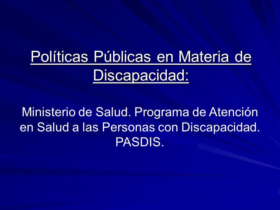 Políticas Públicas en Materia de Discapacidad: Ministerio de Salud. Programa de Atención en Salud a las Personas con Discapacidad. PASDIS.