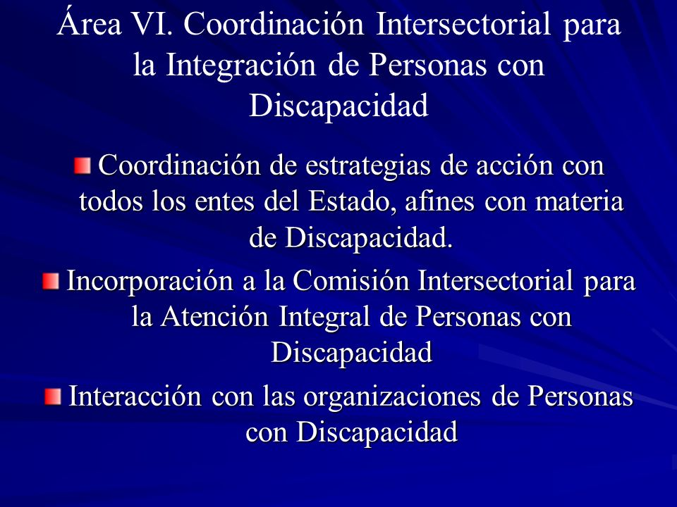 Área VI. Coordinación Intersectorial para la Integración de Personas con Discapacidad Coordinación de estrategias de acción con todos los entes del Es