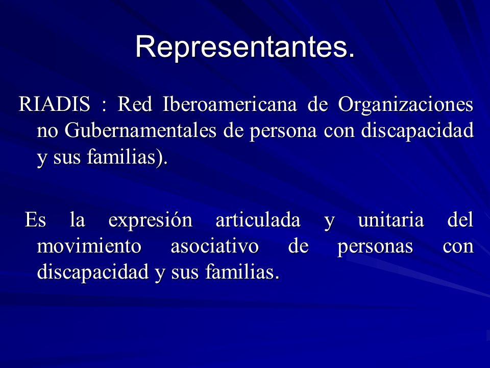 Representantes. RIADIS : Red Iberoamericana de Organizaciones no Gubernamentales de persona con discapacidad y sus familias). Es la expresión articula