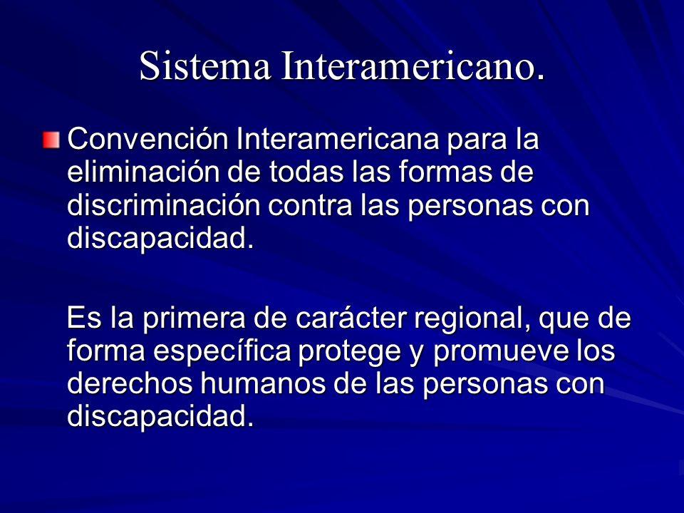 Sistema Interamericano. Convención Interamericana para la eliminación de todas las formas de discriminación contra las personas con discapacidad. Es l