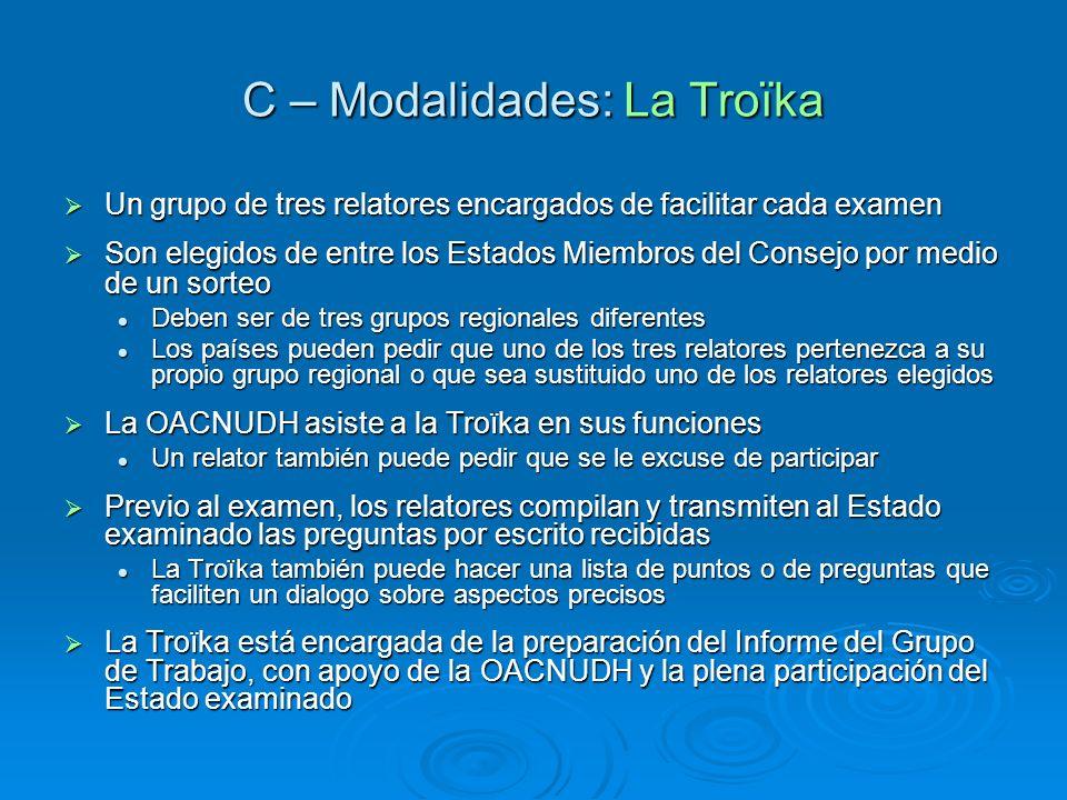 C – Modalidades: La Troïka Un grupo de tres relatores encargados de facilitar cada examen Un grupo de tres relatores encargados de facilitar cada exam