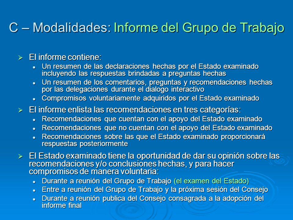 C – Modalidades: Informe del Grupo de Trabajo El informe contiene: El informe contiene: Un resumen de las declaraciones hechas por el Estado examinado