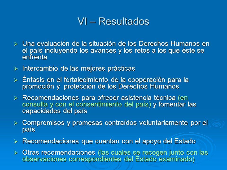 VI – Resultados Una evaluación de la situación de los Derechos Humanos en el país incluyendo los avances y los retos a los que éste se enfrenta Una ev