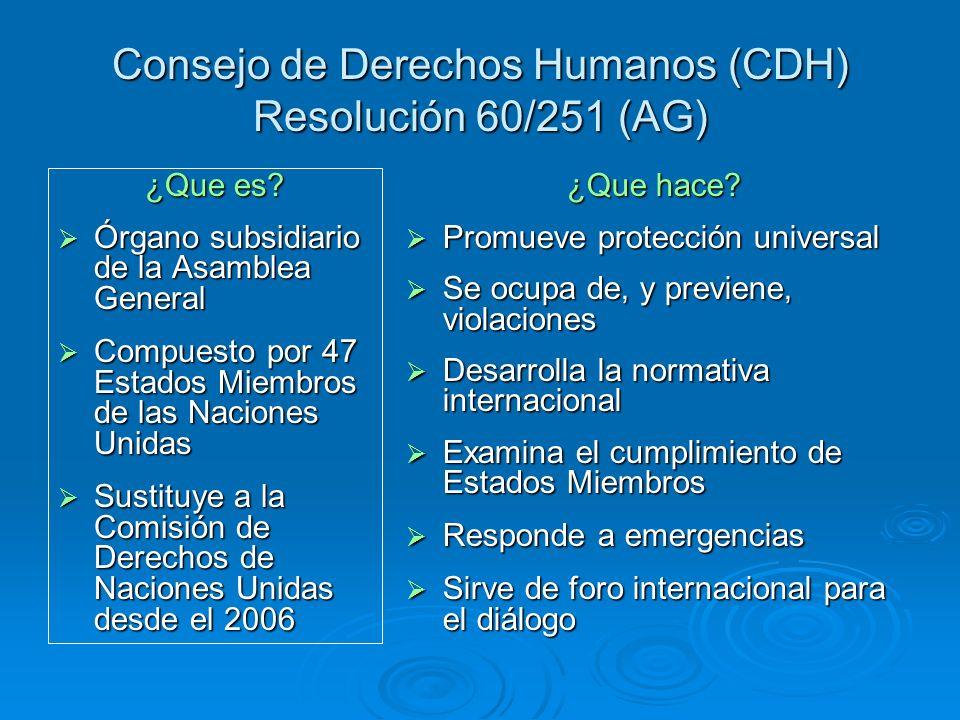 Consejo de Derechos Humanos (CDH) Resolución 60/251 (AG) ¿Que es? Órgano subsidiario de la Asamblea General Órgano subsidiario de la Asamblea General