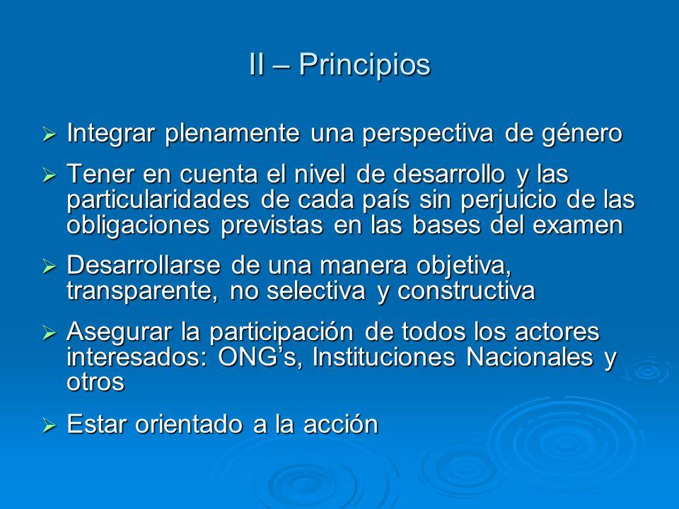 II – Principios Integrar plenamente una perspectiva de género Integrar plenamente una perspectiva de género Tener en cuenta el nivel de desarrollo y l