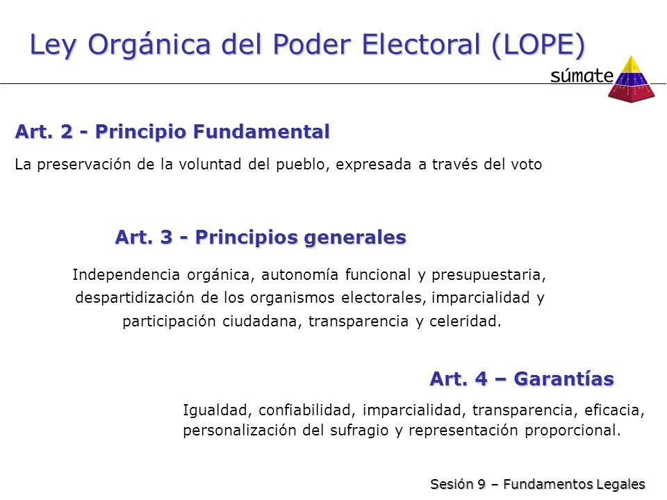 Ley Orgánica del Poder Electoral (LOPE) Art. 2 - Principio Fundamental La preservación de la voluntad del pueblo, expresada a través del voto Art. 3 -