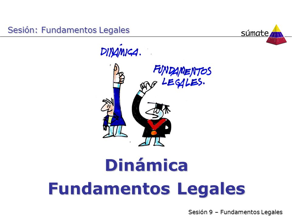 Dinámica Fundamentos Legales Sesión: Fundamentos Legales Sesión 9 – Fundamentos Legales