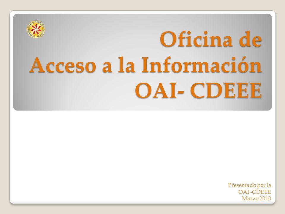 Oficina de Acceso a la Información OAI- CDEEE Presentado por la OAI -CDEEE Marzo 2010