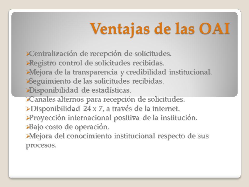 Ventajas de las OAI Centralización de recepción de solicitudes. Centralización de recepción de solicitudes. Registro control de solicitudes recibidas.