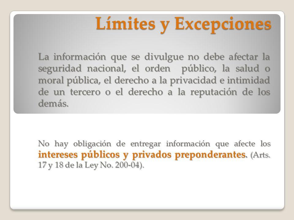Límites y Excepciones La información que se divulgue no debe afectar la seguridad nacional, el orden público, la salud o moral pública, el derecho a l